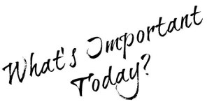What's Important Today?